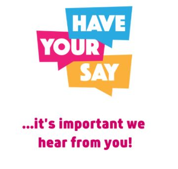 The words 'have your say' in multicoloured speech bubbles with '... it's important we hear from you' in red writing below.