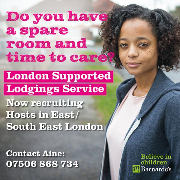 A poster with the text 'Do you have a spare room and time to care? London Support Lodgings Services. Now recruiting hosts in East/ South East London. Contact Aine: 07506868734'. Also depicted is a woman looking at the camera.